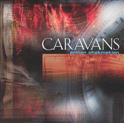 Armen Chakmakian - Caravans (2004)